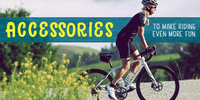 Accessories to make riding fun