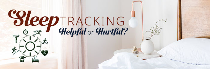 Sleep tracking - helpful or hurtful?